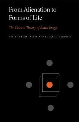 From Alienation to Forms of Life: The Critical Theory of Rahel Jaeggi