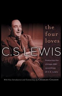The Four Loves: Featuring the Vintage BBC Recordings of C.S. Lewis