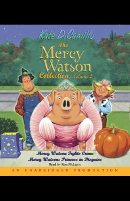 The Mercy Watson Collection, Volume 2: Mercy Watson Fights Crime/Mercy Watson: Princess in Disguise
