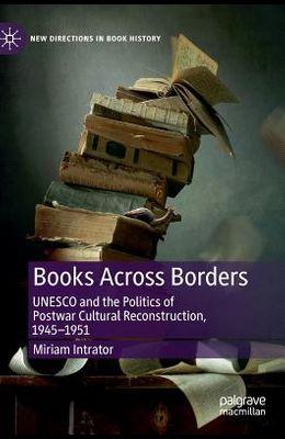 Books Across Borders: UNESCO and the Politics of Postwar Cultural Reconstruction, 1945-1951