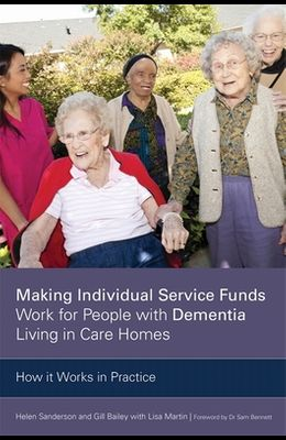 Making Individual Service Funds Work for People with Dementia Living in Care Homes: How It Works in Practice