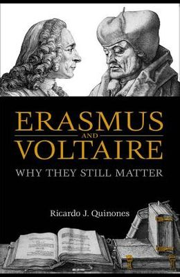 Erasmus and Voltaire: Why They Still Matter