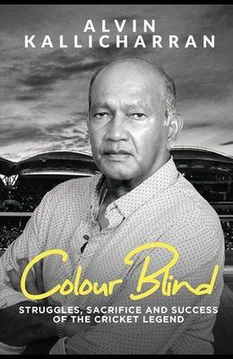 Colour Blind: Struggles, Sacrifice and Success of the Cricket Legend