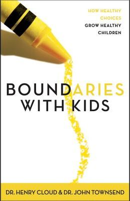 Boundaries with Kids: When to Say Yes, When to Say No to Help Your Children Gain Control of Their Lives