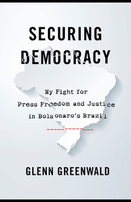Securing Democracy: My Fight for Press Freedom and Justice in Bolsonaro's Brazil