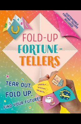 Fold-Up Fortune-Tellers: Tear Out, Fold Up, Find Your Future!