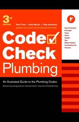Code Check Plumbing: An Illustrated Guide to the Plumbing Codes (Code Check Plumbing & Mechanical: An Illustrated Guide)