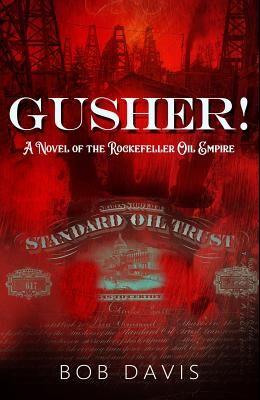 Gusher!: A Novel of the Rockefeller Oil Empire