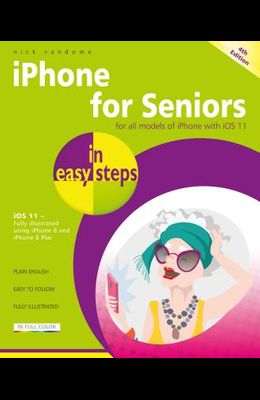 iPhone for Seniors in Easy Steps: Covers IOS 11