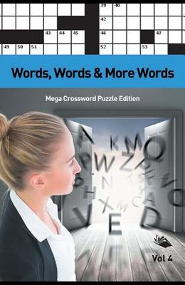 Words, Words & More Words Vol 4: Mega Crossword Puzzle Edition