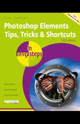 Photoshop Elements Tips, Tricks & Shortcuts in Easy Steps: 2020 Edition