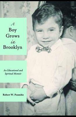 A Boy Grows in Brooklyn: An Educational and Spiritual Memoir