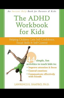 The ADHD Workbook for Kids: Helping Children Gain Self-Confidence, Social Skills, & Self-Control