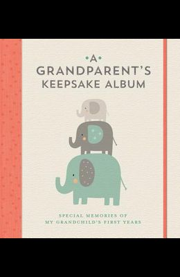 A Grandparent's Keepsake Album: Special Memories of My Grandchild's First Years