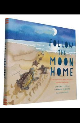 Follow the Moon Home: A Tale of One Idea, Twenty Kids, and a Hundred Sea Turtles (Children's Story Books, Sea Turtle Gifts, Moon Books for K