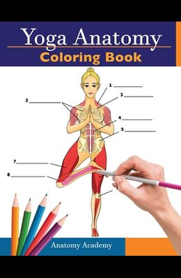 Yoga Anatomy Coloring Book: 3-in-1 Collection Set - 150+ Incredibly Detailed Self-Test Beginner, Intermediate & Expert Yoga Poses Color workbook