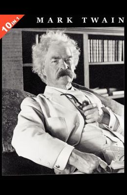 Mark Twain: 10 Books in 1. The Adventures of Tom Sawyer, Tom Sawyer Abroad, Tom Sawyer, Detective, Huckleberry Finn, Life On The Mississippi, The ... Court, Roughing It, and Following The Equator