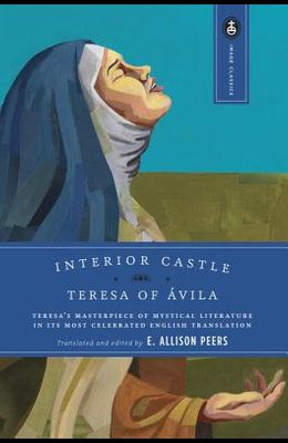 Interior Castle: Teresa's Masterpiece of Mystical Literature in Its Most Celebrated English Translation