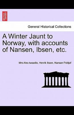 A Winter Jaunt to Norway, with Accounts of Nansen, Ibsen, Etc.