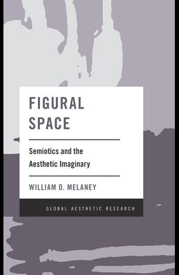 Figural Space: Semiotics and the Aesthetic Imaginary