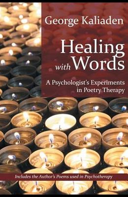 Healing with Words: A Psychologist's Experiments in Poetry Therapy