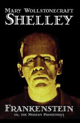 Frankenstein by Mary Wollstonecraft Shelley, Fiction, Classics