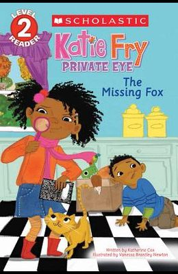 The Missing Fox (Scholastic Reader, Level 2: Katie Fry, Private Eye #2)