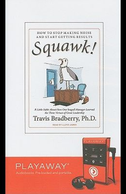 Squawk!: How to Stop Making Noise and Start Getting Results [With Headphones]