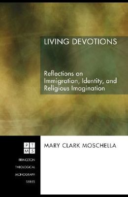 Living Devotions: Reflections on Immigration, Identity, and Religious Imagination