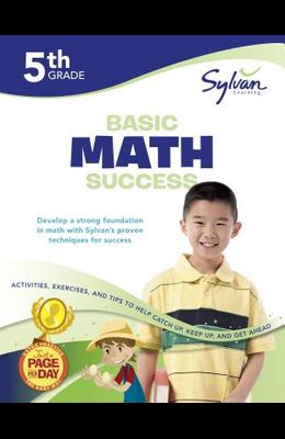 5th Grade Basic Math Success Workbook: Activities, Exercises, and Tips to Help Catch Up, Keep Up, and Get Ahead