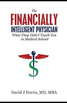 The Financially Intelligent Physician: What They Didn't Teach You in Medical School