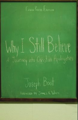 Why I Still Believe: A Journey into Christian Apologetics