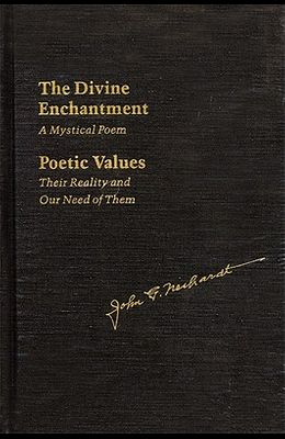 The Divine Enchantment: A Mystical Poem and Poetic Values: Their Reality and Our Need of Them