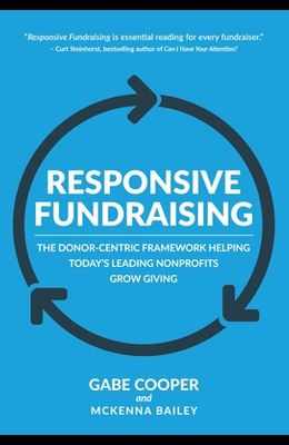 Responsive Fundraising: The Donor-Centric Framework Helping Today's Leading Nonprofits Grow Giving
