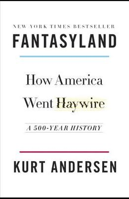 Fantasyland: How America Went Haywire: A 500-