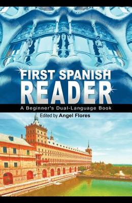 First Spanish Reader: A Beginner's Dual-Language Book (Beginners' Guides)