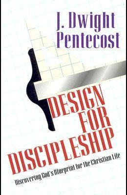 Design for Discipleship: Discovering God's Blueprint for the Christian Life