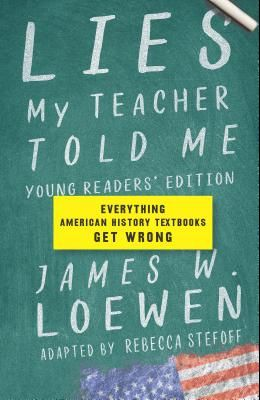 Lies My Teacher Told Me: Everything American History Textbooks Get Wrong