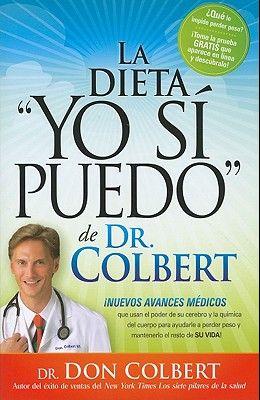 La Dieta Yo Si Puedo de Dr. Colbert: Nuevos Avances Medicos Que Usan Su Celebro y La Quimica del Cuerpo Para Ayudarle a Perder Peso y Mantenerlo El