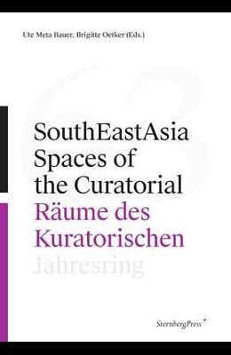 Southeastasia: Spaces of the Curatorial/Räume Des Kuratorischen--Jahresring 63