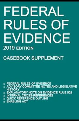 Federal Rules of Evidence; 2019 Edition (Casebook Supplement): With Advisory Committee notes, Rule 502 explanatory note, internal cross-references, qu