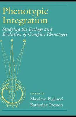 Phenotypic Integration: Studying the Ecology and Evolution of Complex Phenotypes