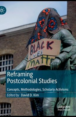 Reframing Postcolonial Studies: Concepts, Methodologies, Scholarly Activisms