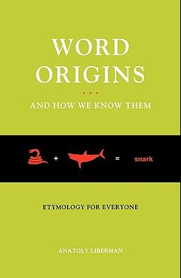 Word Origins... and How We Know Them: Etymology for Everyone