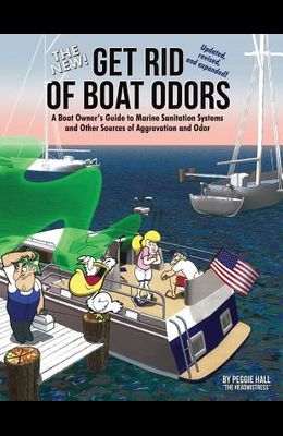 The New Get Rid of Boat Odors, Second Edition: A Boat Owner's Guide to Marine Sanitation Systems and Other Sources of Aggravation and Odor