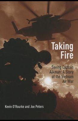 Taking Fire: Saving Captain Aikman: A Story of the Vietnam Air War