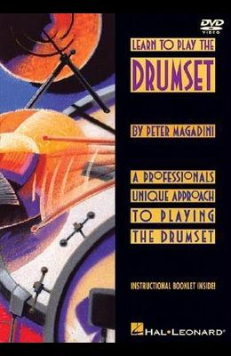 Learn to Play the Drumset: A Professionals Unique Approach to Playing the Drumset