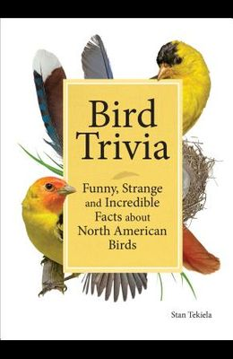Bird Trivia: Funny, Strange and Incredible Facts about North American Birds