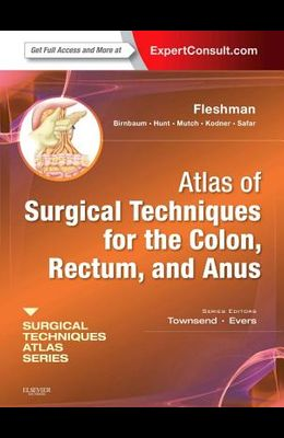 Atlas of Surgical Techniques for Colon, Rectum and Anus: (a Volume in the Surgical Techniques Atlas Series) (Expert Consult - Online and Print