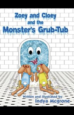 Zoey and Cloey and the Monster's Grub - Tub